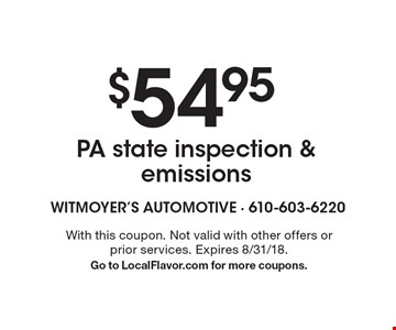 $54.95 PA state inspection & emissions. With this coupon. Not valid with other offers or prior services. Expires 8/31/18. Go to LocalFlavor.com for more coupons.