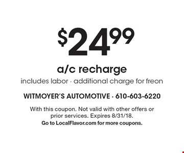 $24.99 a/c recharge includes labor - additional charge for freon. With this coupon. Not valid with other offers or prior services. Expires 8/31/18. Go to LocalFlavor.com for more coupons.