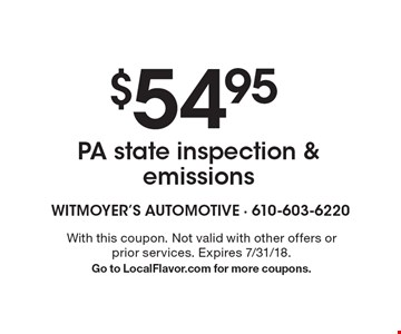 $54.95 PA state inspection & emissions. With this coupon. Not valid with other offers or prior services. Expires 7/31/18. Go to LocalFlavor.com for more coupons.