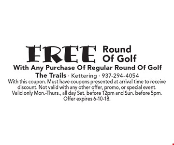 Free Round Of Golf With Any Purchase Of Regular Round Of Golf. With this coupon. Must have coupons presented at arrival time to receive discount. Not valid with any other offer, promo, or special event. Valid only Mon.-Thurs., all day Sat. before 12pm and Sun. before 5pm. Offer expires 6-10-18.
