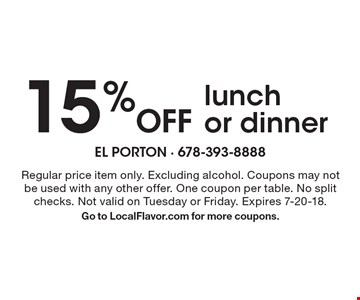15% Off lunch or dinner. Regular price item only. Excluding alcohol. Coupons may not be used with any other offer. One coupon per table. No split checks. Not valid on Tuesday or Friday. Expires 7-20-18. Go to LocalFlavor.com for more coupons.