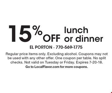 15% Off lunch or dinner. Regular price items only. Excluding alcohol. Coupons may not be used with any other offer. One coupon per table. No split checks. Not valid on Tuesday or Friday. Expires 7-20-18. Go to LocalFlavor.com for more coupons.
