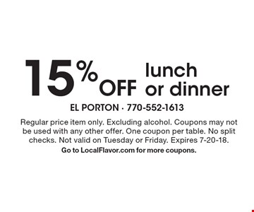 15% Off lunch or dinner. Regular price item only. Excluding alcohol. Coupons may not be used with any other offer. One coupon per table. No split checks. Not valid on Tuesday or Friday. Expires 7-20-18.Go to LocalFlavor.com for more coupons.