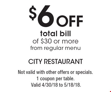 $6 off total bill of $30 or more from regular menu. Not valid with other offers or specials. 1 coupon per table. Valid 4/30/18 to 5/18/18.