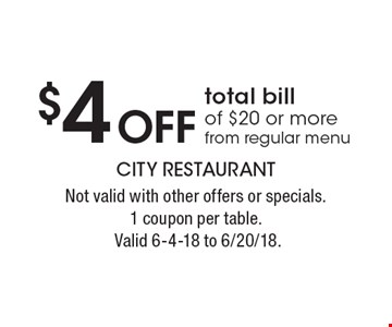 $4 off total bill of $20 or more from regular menu. Not valid with other offers or specials. 1 coupon per table. Valid 6-4-18 to 6/20/18.
