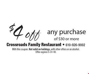 $4 off any purchase of $30 or more. With this coupon. Not valid on holidays, with other offers or on alcohol. Offer expires 5-31-18.