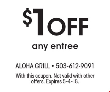 $1 Off any entree. With this coupon. Not valid with other offers. Expires 5-4-18.