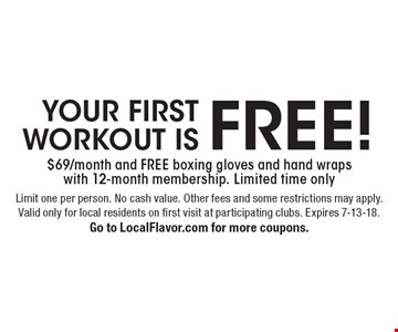 YOUR FIRST WORKOUT IS FREE! $69/month and FREE boxing gloves and hand wraps with 12-month membership. Limited time only. Limit one per person. No cash value. Other fees and some restrictions may apply. Valid only for local residents on first visit at participating clubs. Expires 7-13-18. Go to LocalFlavor.com for more coupons.