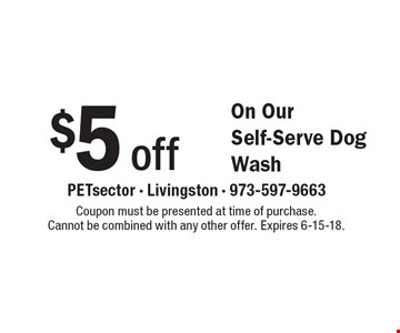 $5 off On Our Self-Serve Dog Wash. Coupon must be presented at time of purchase. Cannot be combined with any other offer. Expires 6-15-18.