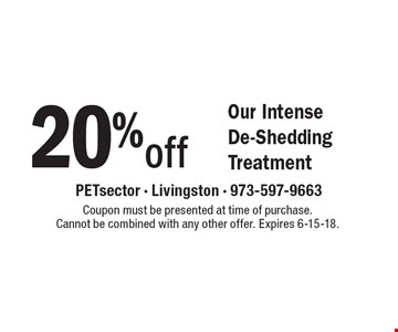 20% off Our Intense De-Shedding Treatment. Coupon must be presented at time of purchase. Cannot be combined with any other offer. Expires 6-15-18.