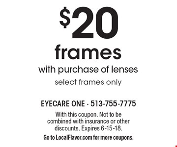$20 frames with purchase of lenses, select frames only. With this coupon. Not to be combined with insurance or other discounts. Expires 6-15-18. Go to LocalFlavor.com for more coupons.