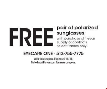 FrEE pair of polarized sunglasses with purchase of 1-year supply of contacts, select frames only. With this coupon. Expires 6-15-18. Go to LocalFlavor.com for more coupons.
