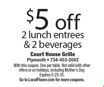 $5 off 2 lunch entrees & 2 beverages. With this coupon. One per table. Not valid with other offers or on holidays, including Mother's Day. Expires 5-25-18.  Go to LocalFlavor.com for more coupons.