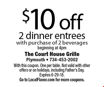 $10 off 2 dinner entrees with purchase of 2 beveragesbeginning at 4pm. With this coupon. One per table. Not valid with other offers or on holidays, including Father's Day. Expires 6-29-18.  Go to LocalFlavor.com for more coupons.