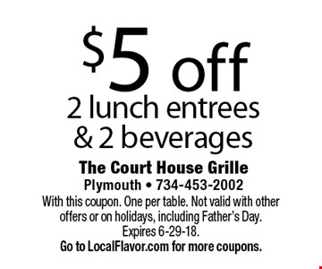 $5 off 2 lunch entrees & 2 beverages. With this coupon. One per table. Not valid with other offers or on holidays, including Father's Day. Expires 6-29-18. Go to LocalFlavor.com for more coupons.
