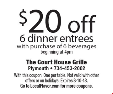 $20 off 6 dinner entrees with purchase of 6 beveragesbeginning at 4pm. With this coupon. One per table. Not valid with other offers or on holidays. Expires 8-10-18.  Go to LocalFlavor.com for more coupons.