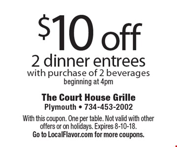 $10 off 2 dinner entrees with purchase of 2 beveragesbeginning at 4pm. With this coupon. One per table. Not valid with other offers or on holidays. Expires 8-10-18.  Go to LocalFlavor.com for more coupons.