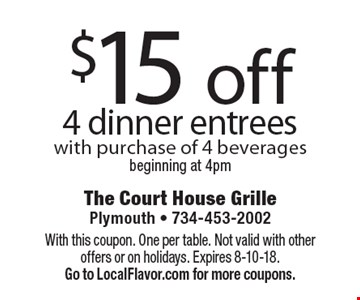 $15 off 4 dinner entrees with purchase of 4 beveragesbeginning at 4pm. With this coupon. One per table. Not valid with other offers or on holidays. Expires 8-10-18.  Go to LocalFlavor.com for more coupons.