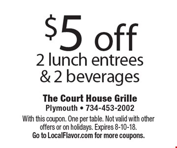 $5 off 2 lunch entrees & 2 beverages. With this coupon. One per table. Not valid with other offers or on holidays. Expires 8-10-18.  Go to LocalFlavor.com for more coupons.