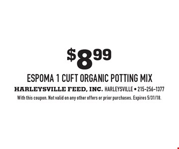 $8.99 Espoma 1 cuft organic potting mix. With this coupon. Not valid on any other offers or prior purchases. Expires 5/31/18.