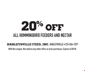 20% oFF all hummingbird feeders and nectar. With this coupon. Not valid on any other offers or prior purchases. Expires 6/30/18.