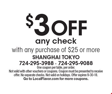 $3 OFF any check with any purchase of $25 or more. One coupon per table, per order. Not valid with other vouchers or coupons. Coupon must be presented to receive offer. No separate checks. Not valid on holidays. Offer expires 9-30-18. Go to LocalFlavor.com for more coupons.