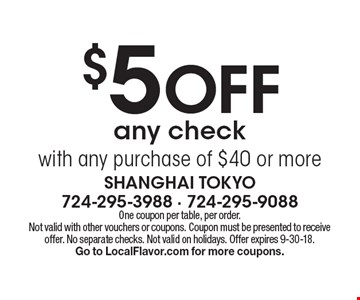 $5 OFF any check with any purchase of $40 or more. One coupon per table, per order. Not valid with other vouchers or coupons. Coupon must be presented to receive offer. No separate checks. Not valid on holidays. Offer expires 9-30-18. Go to LocalFlavor.com for more coupons.