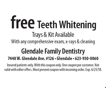 Free Teeth Whitening. Trays & Kit Available. With any comprehensive exam, x-rays & cleaning. Insured patients only. With this coupon only. One coupon per customer. Not valid with other offers. Must present coupon with incoming order. Exp. 6/25/18.