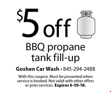 $5 off BBQ propane tank fill-up. With this coupon. Must be presented when service is booked. Not valid with other offers or prior services. Expires 6-30-18.