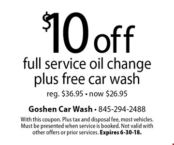 $10 off full service oil change plus free car wash. Reg. $36.95 - now $26.95. With this coupon. Plus tax and disposal fee, most vehicles. Must be presented when service is booked. Not valid with other offers or prior services. Expires 6-30-18.