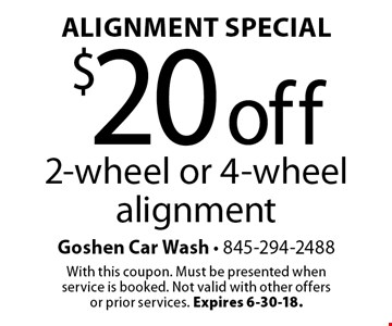 Alignment Special: $20 off 2-wheel or 4-wheel alignment. With this coupon. Must be presented when service is booked. Not valid with other offers or prior services. Expires 6-30-18.