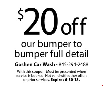 $20 off our bumper to bumper full detail. With this coupon. Must be presented when service is booked. Not valid with other offers or prior services. Expires 6-30-18.