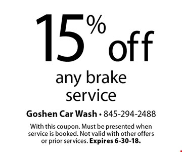 15% off any brake service. With this coupon. Must be presented when service is booked. Not valid with other offers or prior services. Expires 6-30-18.