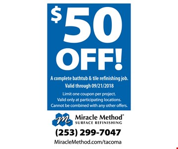 $50 Off a complete bathtub & tile refinishing job. limit one per project. valid only at participating locations. cannot be combined with any other offers.