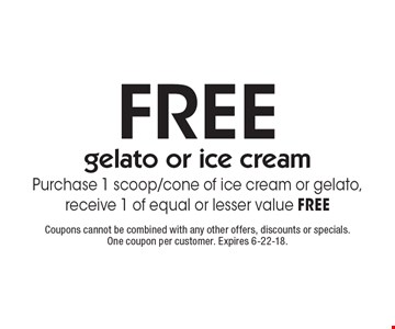 FREE gelato or ice cream. Purchase 1 scoop/cone of ice cream or gelato, receive 1 of equal or lesser value FREE. Coupons cannot be combined with any other offers, discounts or specials. One coupon per customer. Expires 6-22-18.