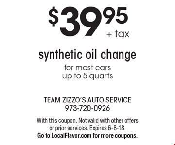 $39.95 + tax synthetic oil change for most cars up to 5 quarts. With this coupon. Not valid with other offers or prior services. Expires 6-8-18. Go to LocalFlavor.com for more coupons.