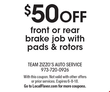$50 OFF front or rear brake job with pads & rotors. With this coupon. Not valid with other offers or prior services. Expires 6-8-18. Go to LocalFlavor.com for more coupons.