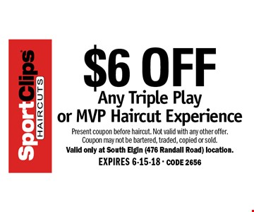 $6 OFF Any Triple Play or MVP Haircut Experience. Present coupon before haircut. Not valid with any other offer. Coupon may not be bartered, traded, copied or sold. Valid only at South Elgin (476 Randall Road) location. EXPIRES 6-15-18 - CODE 2656