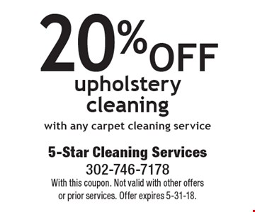20% off upholstery cleaning with any carpet cleaning service. With this coupon. Not valid with other offers or prior services. Offer expires 5-31-18.