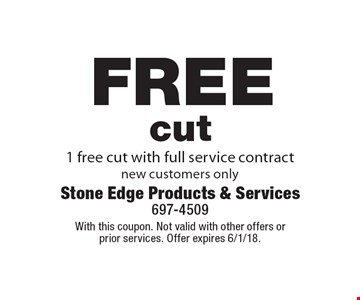 Free cut. 1 free cut with full service contract new customers only. With this coupon. Not valid with other offers or prior services. Offer expires 6/1/18.