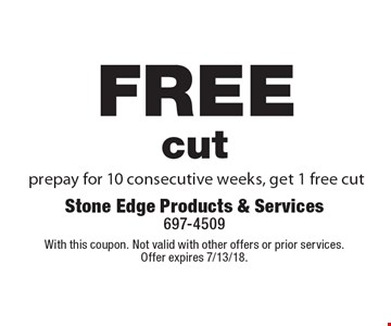 free cut prepay for 10 consecutive weeks, get 1 free cut. With this coupon. Not valid with other offers or prior services. Offer expires 7/13/18.