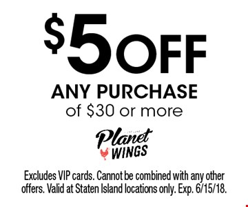 $5 Off ANY PURCHASE of $30 or more. Excludes VIP cards. Cannot be combined with any other offers. Valid at Staten Island locations only. Exp. 6/15/18.