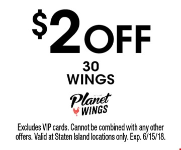 $2 Off 30 WINGS. Excludes VIP cards. Cannot be combined with any other offers. Valid at Staten Island locations only. Exp. 6/15/18.