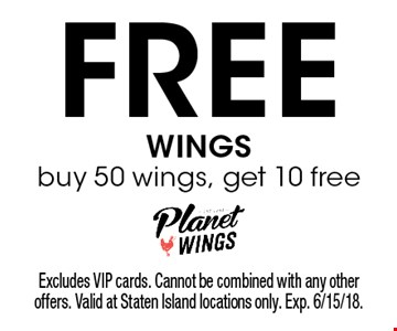 Free WINGS. Buy 50 wings, get 10 free. Excludes VIP cards. Cannot be combined with any other offers. Valid at Staten Island locations only. Exp. 6/15/18.