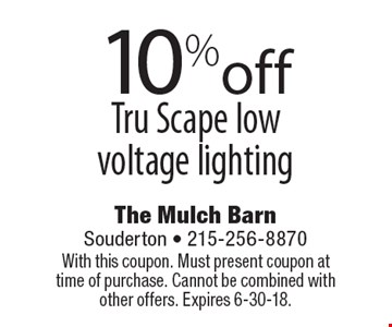 10% off Tru Scape low voltage lighting. With this coupon. Must present coupon at time of purchase. Cannot be combined with other offers. Expires 6-30-18.