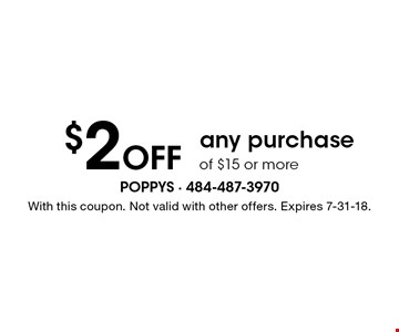 $2 off any purchase of $15 or more. With this coupon. Not valid with other offers. Expires 7-31-18.