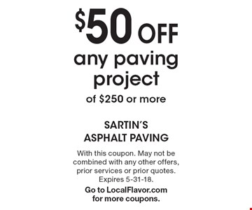 $50 Off any paving project of $250 or more. With this coupon. May not be combined with any other offers, prior services or prior quotes. Expires 5-31-18. Go to LocalFlavor.com for more coupons.