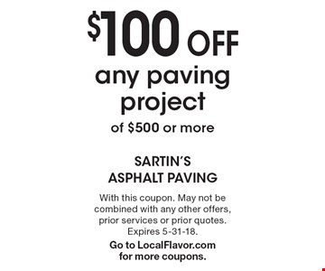 $100 Off any paving project of $500 or more. With this coupon. May not be combined with any other offers, prior services or prior quotes. Expires 5-31-18. Go to LocalFlavor.com for more coupons.