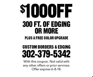 $100 OFF 300 FT. OF EDGING OR MORE PLUS A FREE COLOR UPGRADE. With this coupon. Not valid with any other offers or prior services. Offer expires 6-8-18.