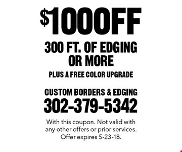 $100 OFF 300 FT. OF EDGING OR MORE PLUS A FREE COLOR UPGRADE. With this coupon. Not valid with any other offers or prior services. Offer expires 5-23-18.